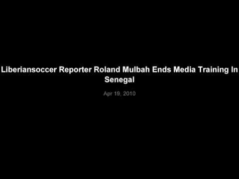 Liberiansoccer Reporter Roland Mulbah Ends Media Training In Senegal