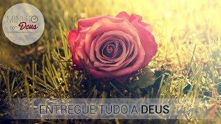 ENTREGUE TUDO A DEUS - Minuto com Deus