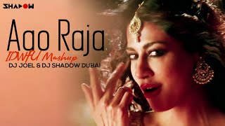Aao Raja | IDFWU Mashup | DJ Joel and DJ Shadow Dubai