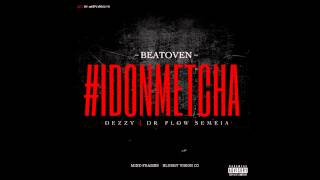 Beatoven - IDONMETCHA Ft Deezy & Dr Flow Semeia