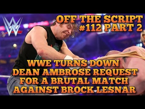 WWE Turns Down Dean Ambrose Request To Make Wrestlemania 32 Brutal -  WWE Off The Script #112 Part 2