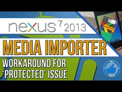 Nexus 7 2013 Hints and Tips - Nexus Media Importer 'Protected' Workaround