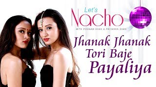 Let's Nacho With Poonam & Priyanka - Jhanak Jhanak Tori Baje (Dance Video) - Dance Choreography