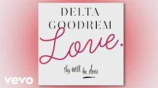 Delta Goodrem - Love Thy Will Be Done