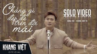 Chẳng Gì Đẹp Đẽ Trên Đời Mãi | Khang Việt - Solo Music Video