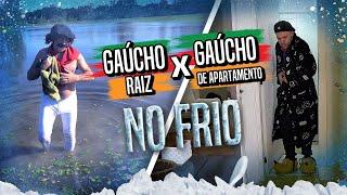 GAÚCHO RAIZ x GAÚCHO DE APARTAMENTO NO FRIO