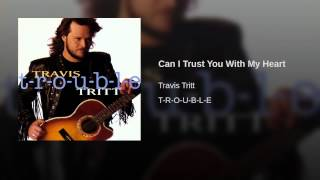 Travis Tritt Can I Trust You With My Heart