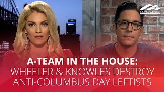 A-TEAM IN THE HOUSE: Wheeler & Knowles destroy anti-Columbus Day leftists