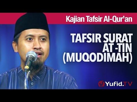 Kajian Tafsir Al Quran: Surat Attin: Muqodimmah Tafsir Surat At-Tin - Ustadz Abdullah Zaen, MA