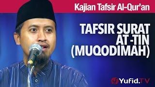 Kajian Tafsir Surat Attin: Muqodimmah Tafsir Surat At-Tin - Ustadz Abdullah Zaen, MA