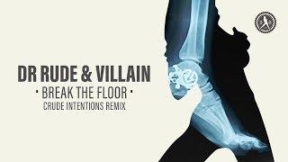 Dr Rude & Villain - Break the Floor (Crude Intentions Remix) (Official Audio)