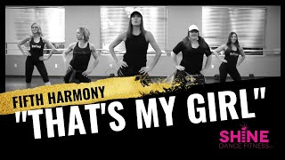 """""""That's My Girl"""" by Fifth Harmony. SHiNE DANCE FITNESS"""