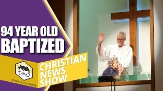 94 Year Old Baptized (Christian News Show)