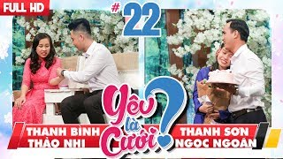 LOVE IS MARRIAGE?| #22 UNCUT | Thanh Binh - Thao Nhi | Thanh Son - Ngoc Ngoan |170318 💙