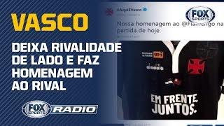 APLAUSOS À ATITUDE DO VASCO! Time do FoxSports Rádio elogia homenagem ao Flamengo