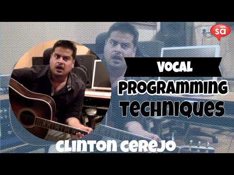 Vocal programming and production techniques by music producer, Clinton Cerejo