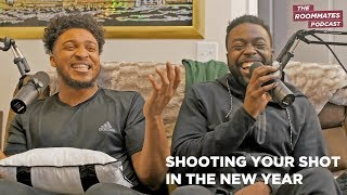 The Roommates Talk How to Shoot Your Shot in 2019, How Misinterpretations Ruin Relationships + More