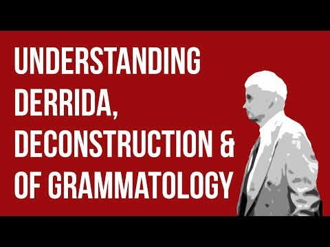 Understanding Derrida, Deconstruction & Of Grammatology