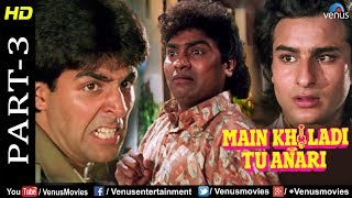 Main Khiladi Tu Anari Part -3| Akshay, Saif Ali Khan & Johnny Lever|Hindi Comedy Action Movie Scenes