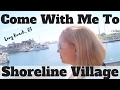 Come With Me To Shoreline Village - Long Beach, CA