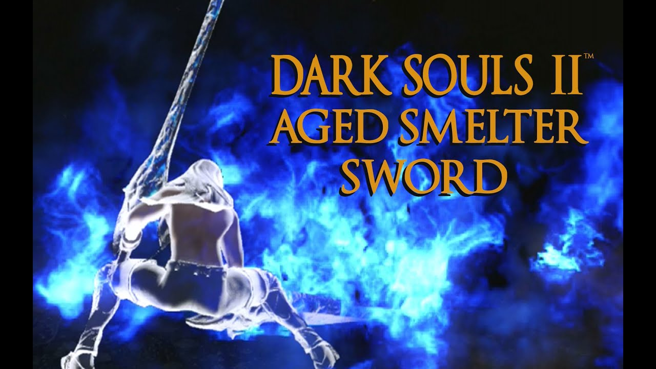 Aged Smelter Sword Dark Souls 2 Aged Smelter