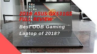 Asus GX531GS (GTX 1070) l Best Out of Box Slim Gaming Laptop of 2018?