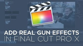 How to Add Real Gun Effects to Your Action Scene in Final Cut Pro X