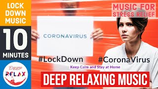10 Minutes Lock Down Music for Stress Relief – Deep Relaxing Music