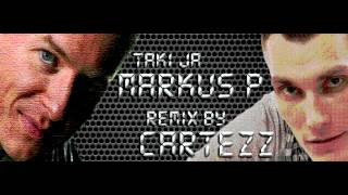 MARKUS P - Taki ja (Cartezz Remix)