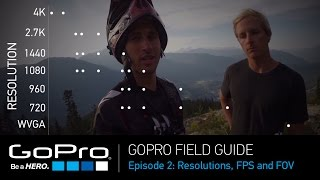 GoPro Field Guide: Resolutions, Frame Rates and FOV (Ep 2 of 3)