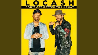 LoCash Don't Get Better Than That