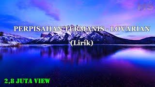 LOVARIAN -  PERPISAHAN TERMANIS lyrics (by Hendy)