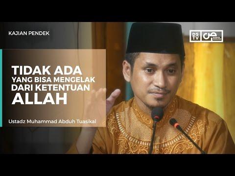 Tidak Ada Yang Bisa Mengelak Dari Ketentuan Allah - Ustadz M Abduh Tuasikal