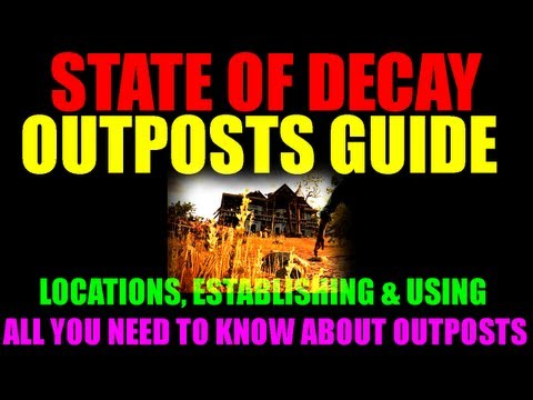 State Of Decay Outposts Guide | What They Are | How To Establish Them | Best Outpost Locations (HD)