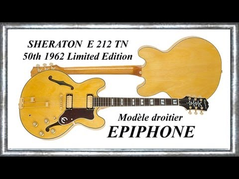 EPIPHONE 1962 SHERATON E212T 50th Anniversary Limited Edition Impro Blues Jean-Luc LACHENAUD.wmv