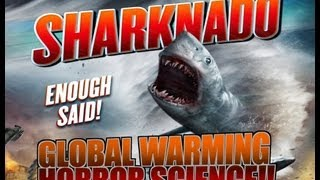 The Science is IN!! Global Warming causes SHARKNADOS!!!