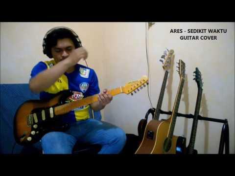 Ares - Sedikit Waktu Guitar Cover