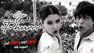 Go Phurrr | Jab Harry Met Sejal | Anushka Sharma , Shah Rukh Khan | Releasing 4th Aug