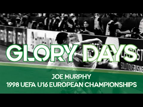 Glory Days | Joe Murphy & the 1998 UEFA U16 European Championships
