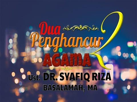 Pengajian Islam: Dua Penghancur Agama - Ust Dr Syafiq Riza Basalamah MA