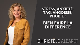 STRESS, ANXIÉTÉ, TAG, ANGOISSE, PHOBIE, BIEN FAIRE LA DIFFÉRENCE