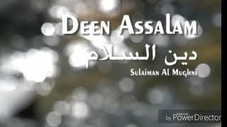 The best Nasyeed deen assalam by Sulaiman Al Mughni