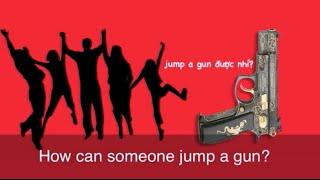 Thành ngữ tiếng Anh thông dụng: Jump The Gun