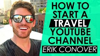How to Start a Travel YouTube Channel and Make Money While Traveling — Erik Conover Interview