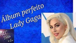 ÁLBUM PERFEITO LADY GAGA!!!