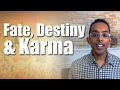 What is the difference between Fate, Destiny and Karma?