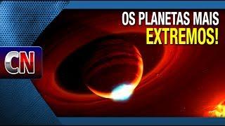 Os planetas mais EXTREMOS já encontrados! E bota extremo nisso!