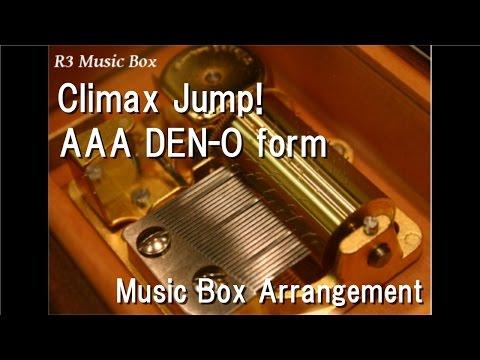 """Climax Jump!/AAA DEN-O Form [Music Box] (""""Kamen Rider Den-O"""" OP)"""