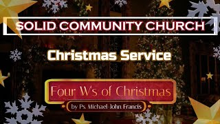Christmas Service: The Four W's of Christmas by Ps Michael-John Francis