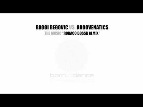 Baggi Begovic vs. Groovenatics - The Music (Robaco Boss Remix)